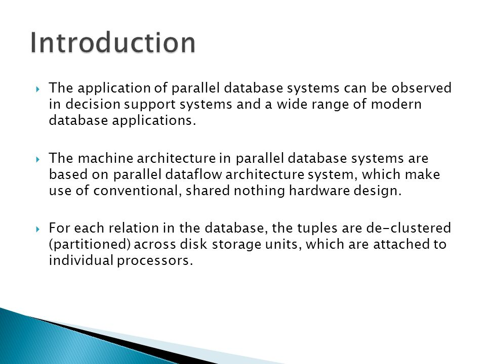 The application of parallel database systems can be observed in decision support systems and a wide range of modern database applications.