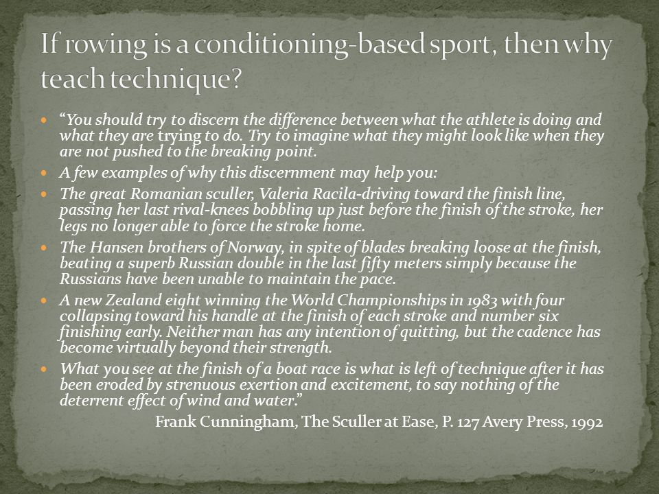 You should try to discern the difference between what the athlete is doing and what they are trying to do.