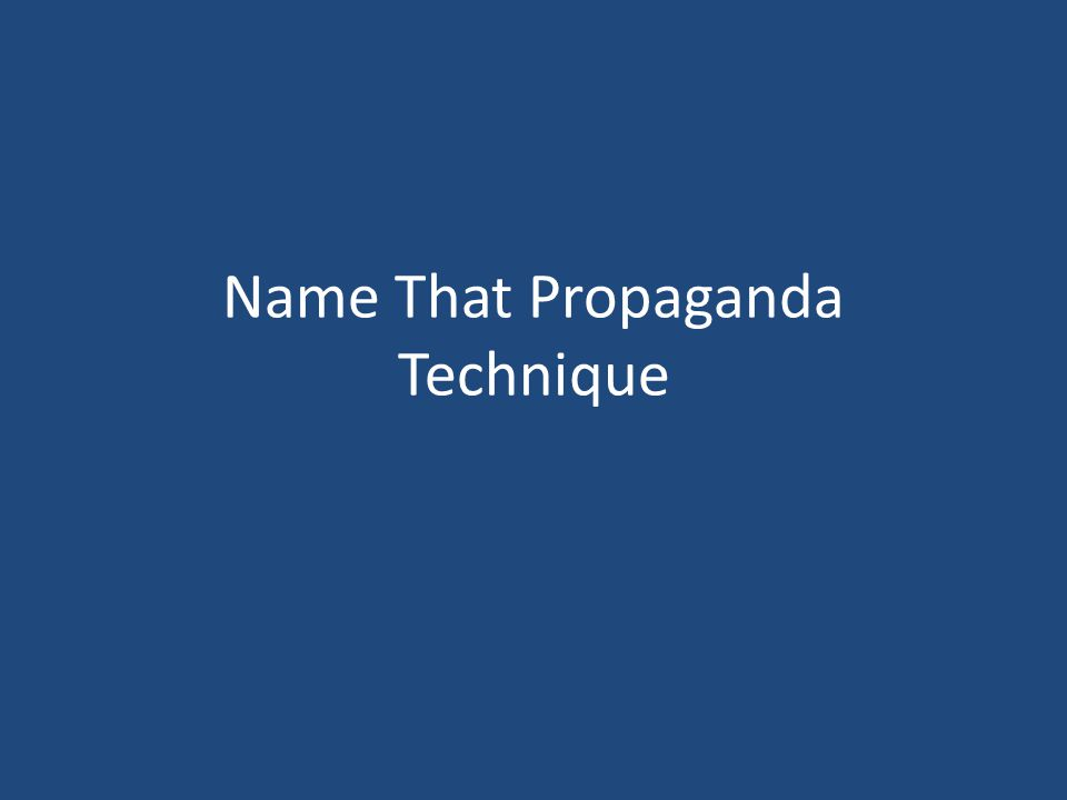 Name That Propaganda Technique