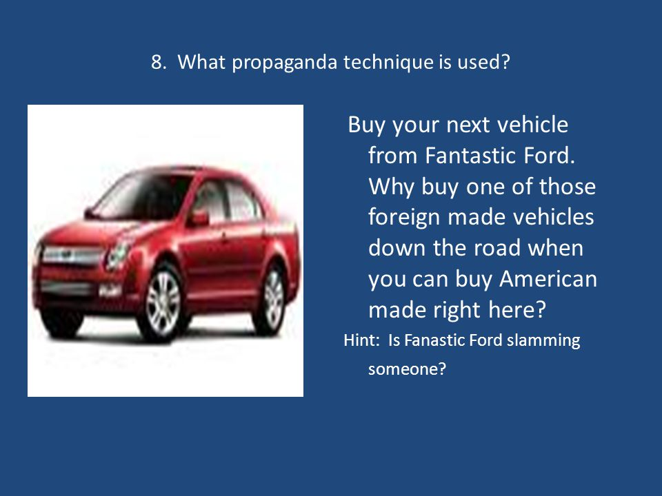 8. What propaganda technique is used. Buy your next vehicle from Fantastic Ford.
