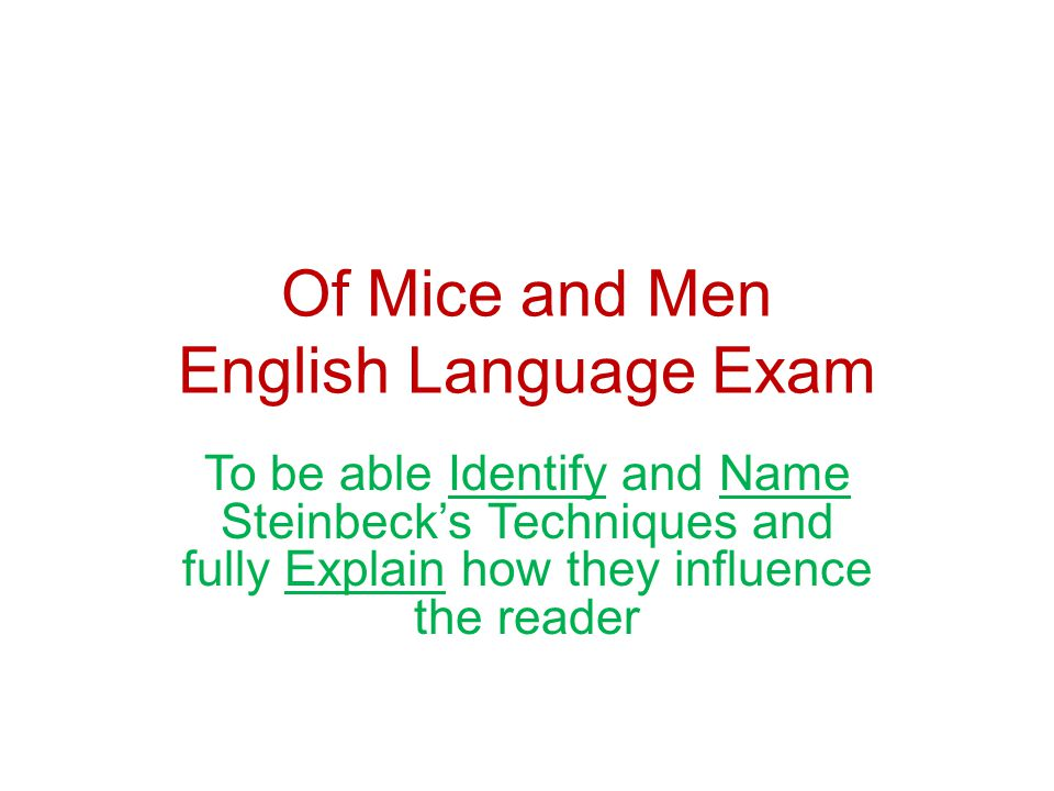 Of Mice and Men English Language Exam To be able Identify and Name Steinbecks Techniques and fully Explain how they influence the reader