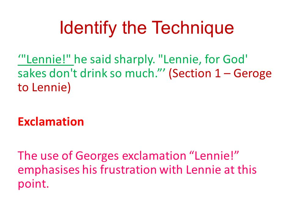 Identify the Technique Lennie! he said sharply. Lennie, for God sakes don t drink so much.