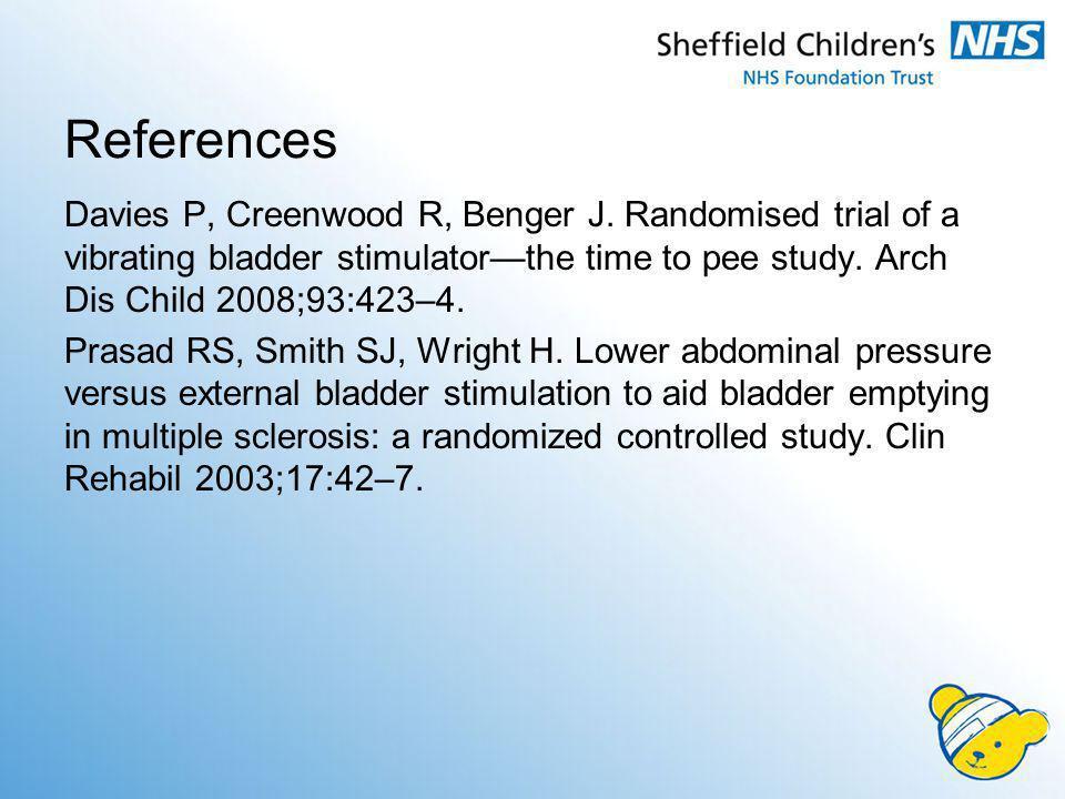 References Davies P, Creenwood R, Benger J. Randomised trial of a vibrating bladder stimulatorthe time to pee study. Arch Dis Child 2008;93:423–4. Pra