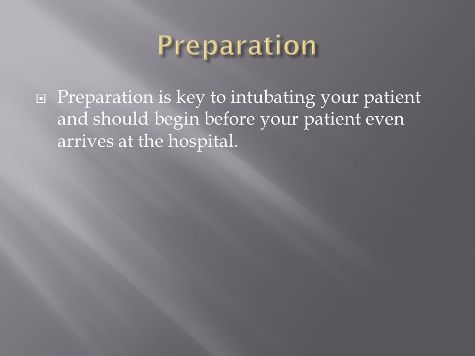 Preparation is key to intubating your patient and should begin before your patient even arrives at the hospital.
