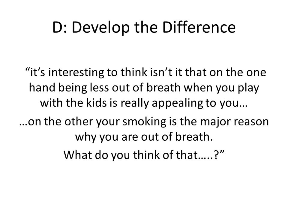 D: Develop the Difference its interesting to think isnt it that on the one hand being less out of breath when you play with the kids is really appeali