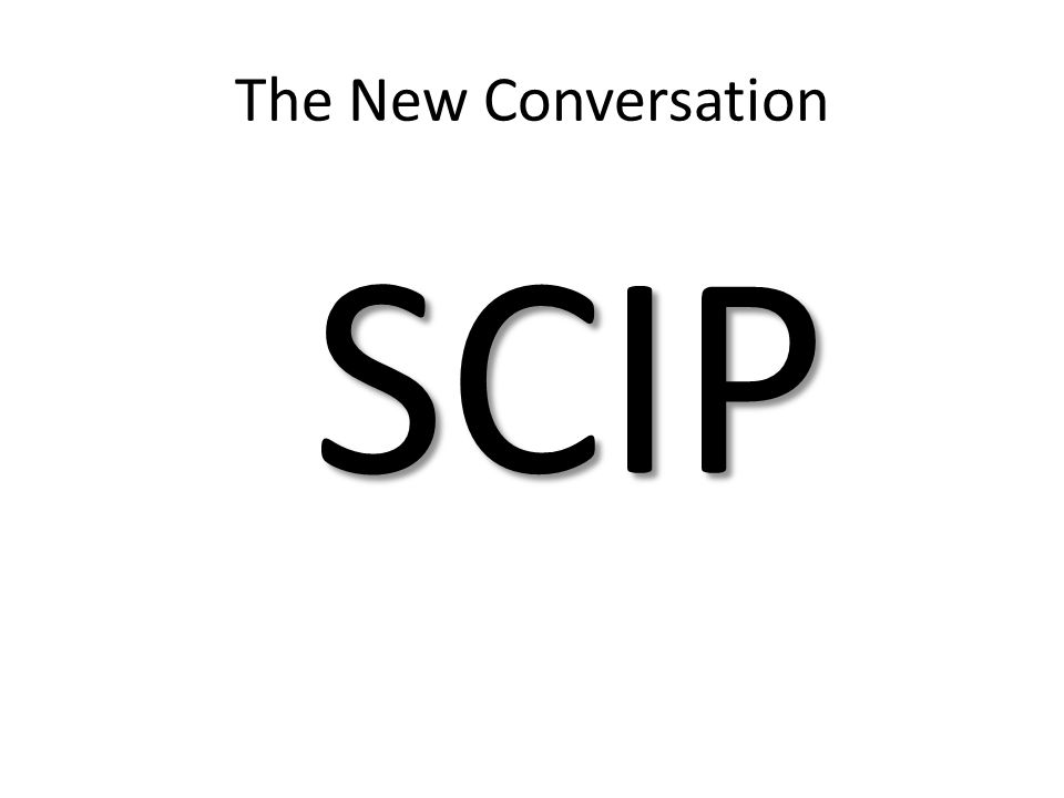 The New Conversation SCIP