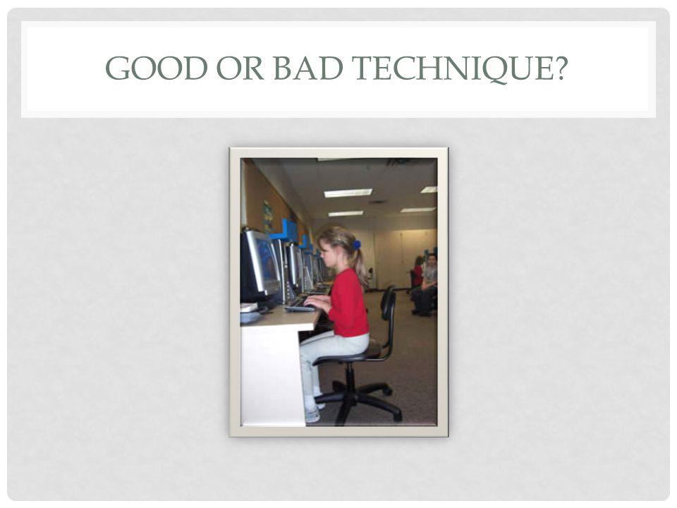 GOOD OR BAD TECHNIQUE
