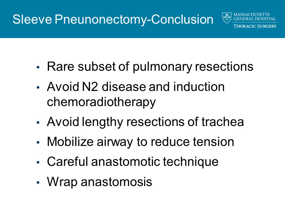Sleeve Pneunonectomy-Conclusion Rare subset of pulmonary resections Avoid N2 disease and induction chemoradiotherapy Avoid lengthy resections of trachea Mobilize airway to reduce tension Careful anastomotic technique Wrap anastomosis