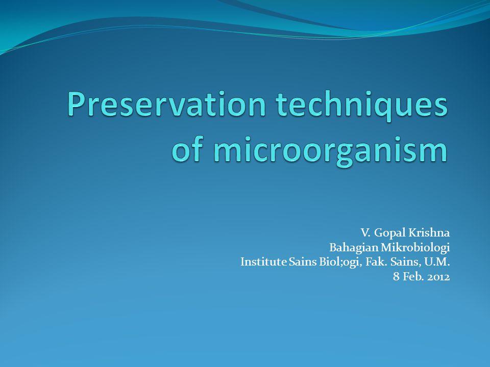 V. Gopal Krishna Bahagian Mikrobiologi Institute Sains Biol;ogi, Fak. Sains, U.M. 8 Feb. 2012