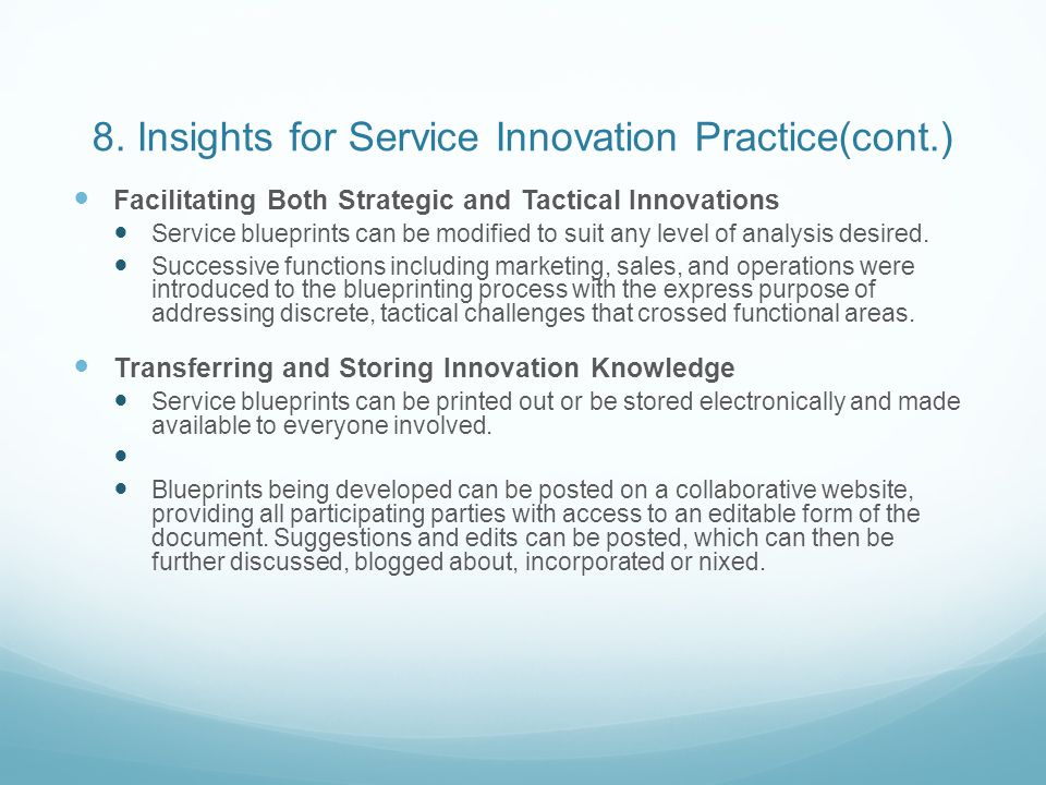 8. Insights for Service Innovation Practice(cont.) Facilitating Both Strategic and Tactical Innovations Service blueprints can be modified to suit any