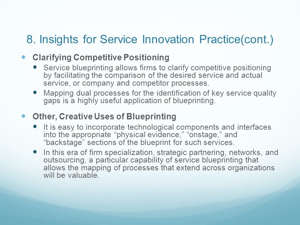 8. Insights for Service Innovation Practice(cont.) Clarifying Competitive Positioning Service blueprinting allows firms to clarify competitive positio