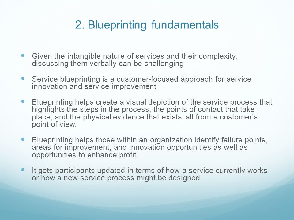 2. Blueprinting fundamentals Given the intangible nature of services and their complexity, discussing them verbally can be challenging Service bluepri