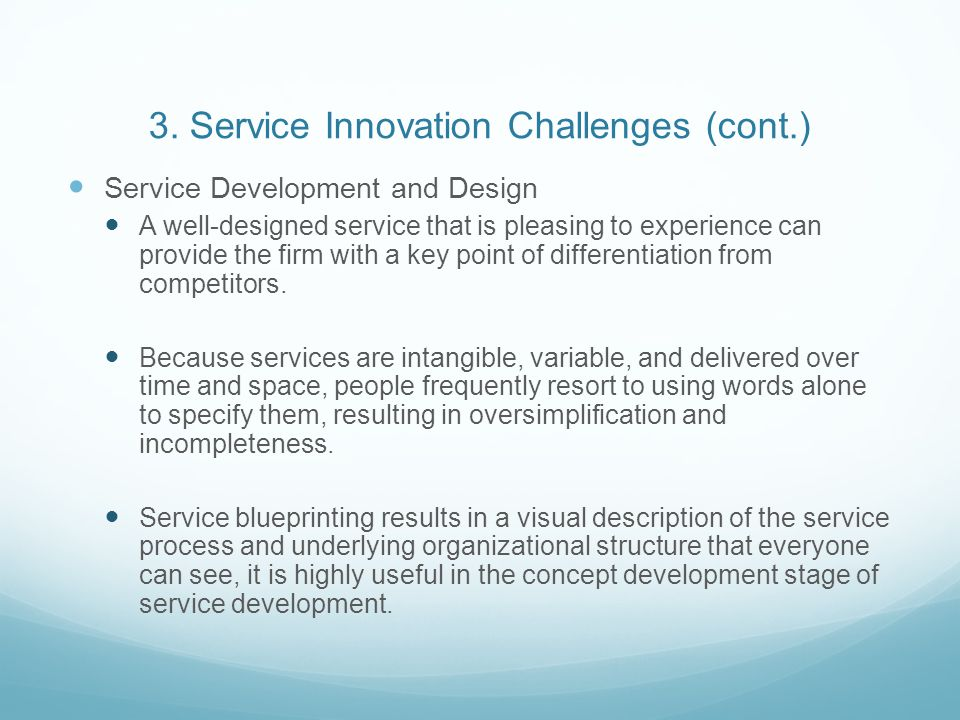 3. Service Innovation Challenges (cont.) Service Development and Design A well-designed service that is pleasing to experience can provide the firm wi