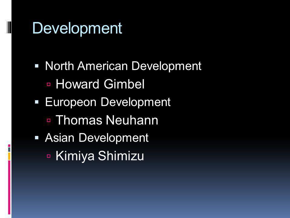 Development North American Development Howard Gimbel Europeon Development Thomas Neuhann Asian Development Kimiya Shimizu