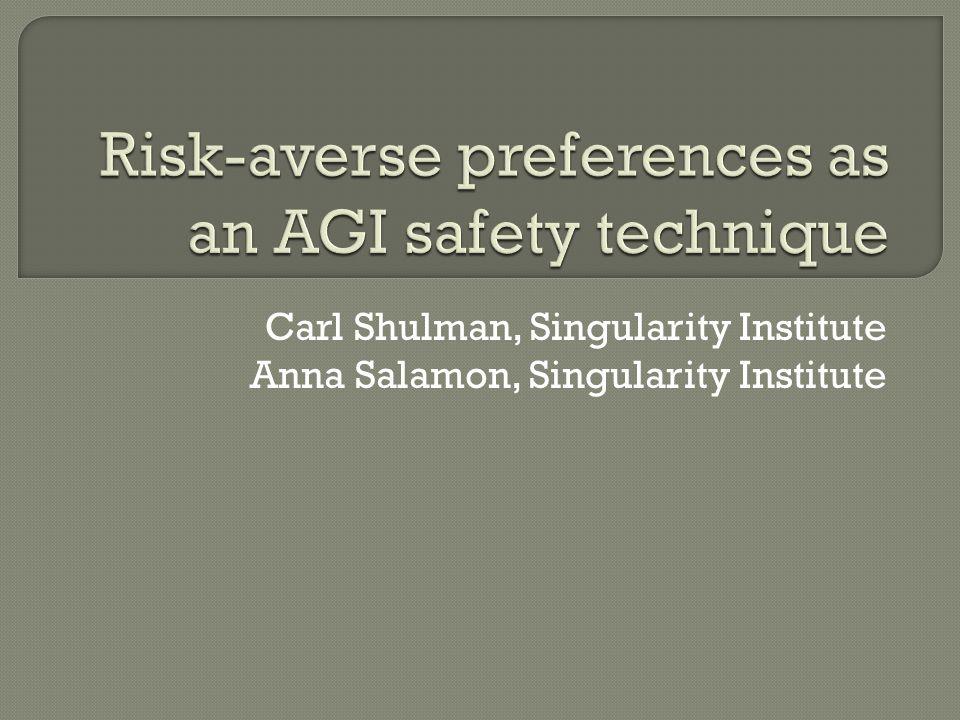 Carl Shulman, Singularity Institute Anna Salamon, Singularity Institute