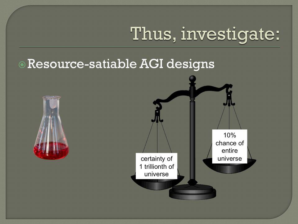 Resource-satiable AGI designs