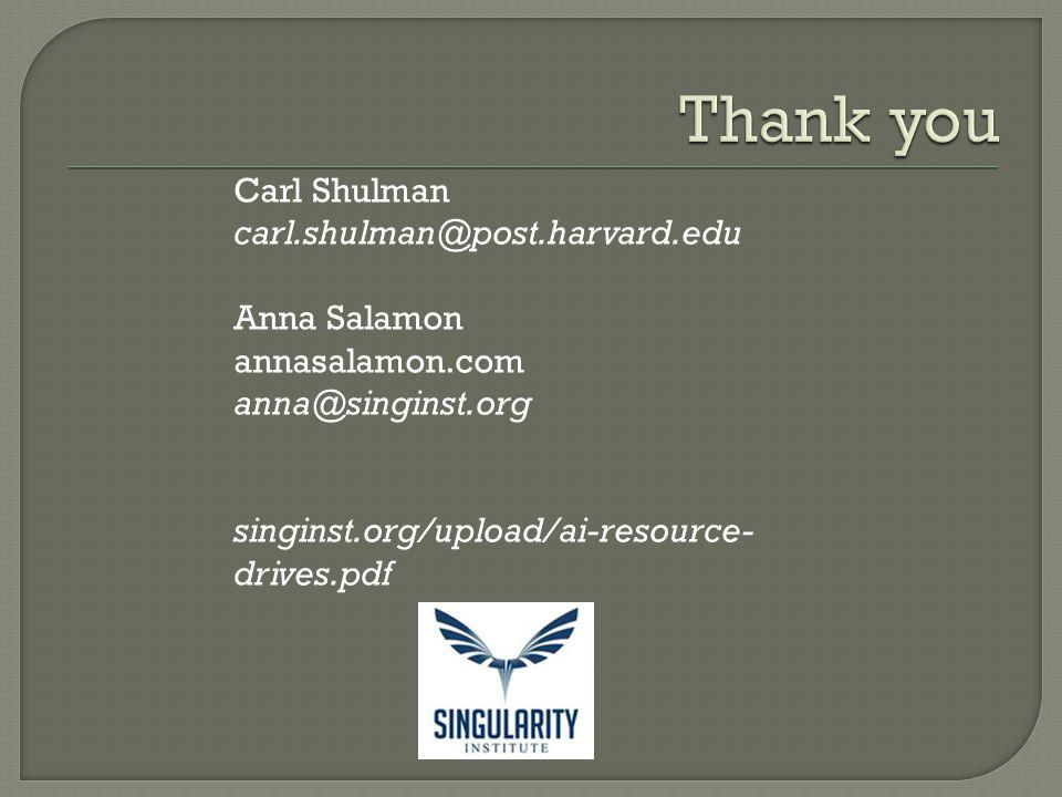 Carl Shulman carl.shulman@post.harvard.edu Anna Salamon annasalamon.com anna@singinst.org singinst.org/upload/ai-resource- drives.pdf