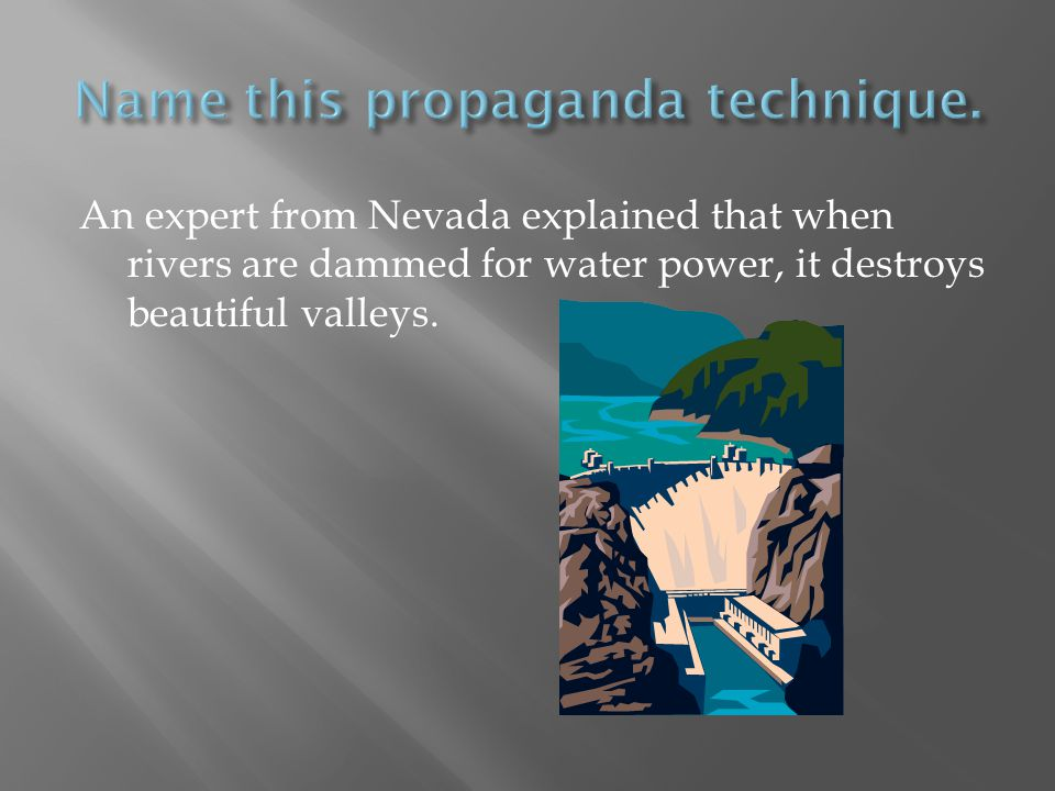 An expert from Nevada explained that when rivers are dammed for water power, it destroys beautiful valleys.