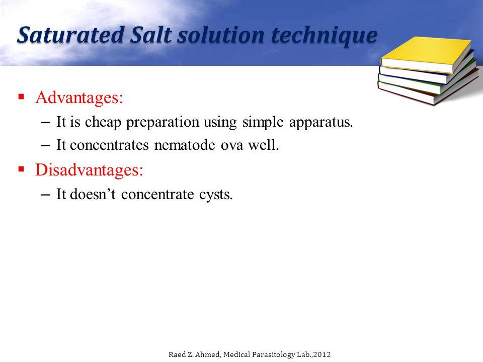 Saturated Salt solution technique Advantages: – It is cheap preparation using simple apparatus.