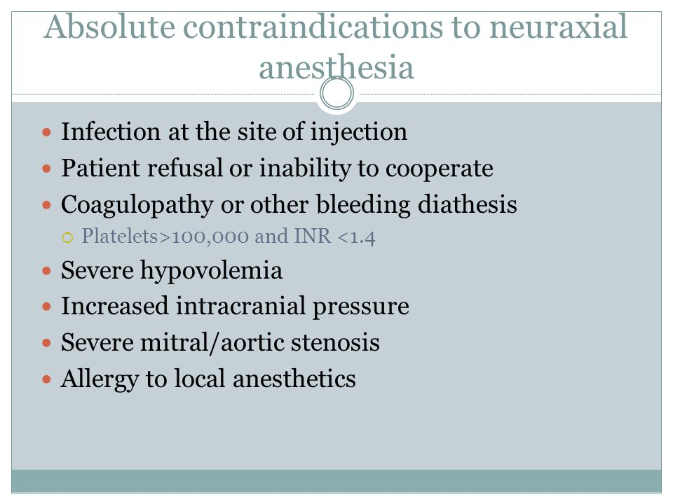 Absolute contraindications to neuraxial anesthesia Infection at the site of injection Patient refusal or inability to cooperate Coagulopathy or other