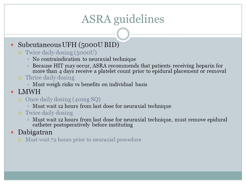 ASRA guidelines Subcutaneous UFH (5000U BID) Twice daily dosing (5000U) No contraindication to neuraxial technique Because HIT may occur, ASRA recomme