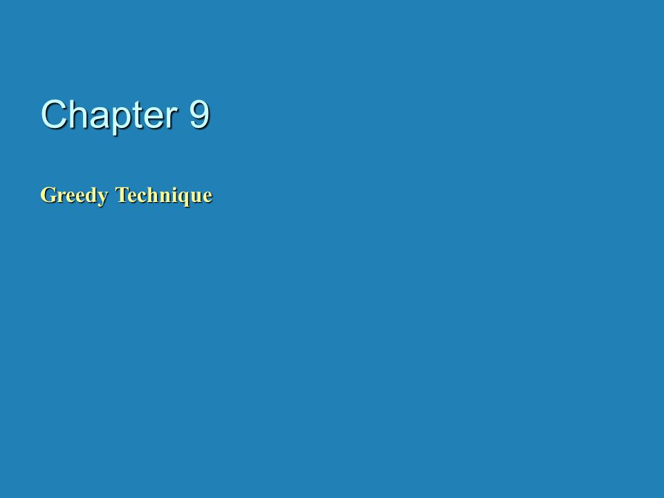 Chapter 9 Greedy Technique