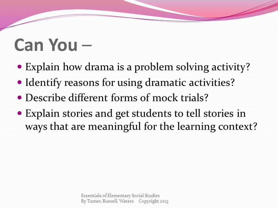 Can You – Explain how drama is a problem solving activity.