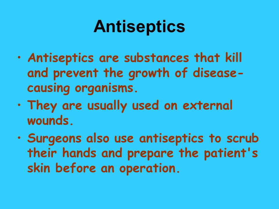 Antiseptics Antiseptics are substances that kill and prevent the growth of disease- causing organisms.