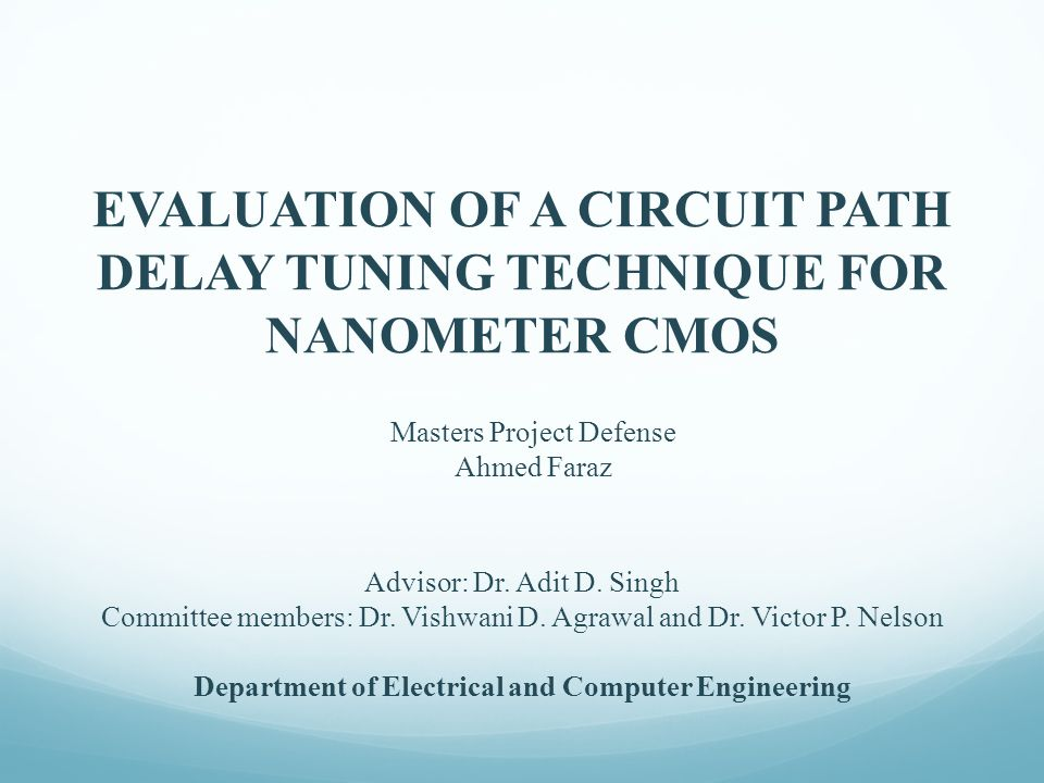 EVALUATION OF A CIRCUIT PATH DELAY TUNING TECHNIQUE FOR NANOMETER CMOS Advisor: Dr. Adit D. Singh Committee members: Dr. Vishwani D. Agrawal and Dr. V
