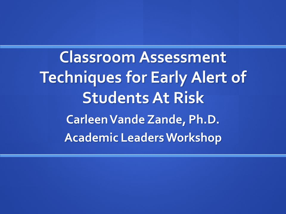 Assessment for Early Alert Assessing for learning is a process of inquiry into what and how well students learn.