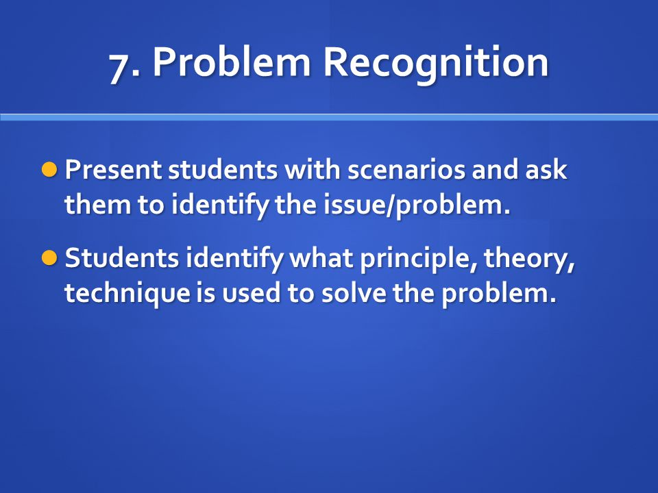 7. Problem Recognition Present students with scenarios and ask them to identify the issue/problem.