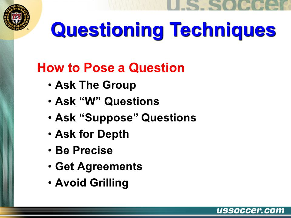How to Pose a Question Ask The Group Ask W Questions Ask Suppose Questions Ask for Depth Be Precise Get Agreements Avoid Grilling Questioning Techniqu