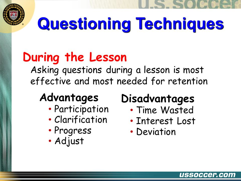 Good Questioning Technique Encourages Class Participation Keeps Class Alert Promotes Retention Questioning can create a certain level of tension ….