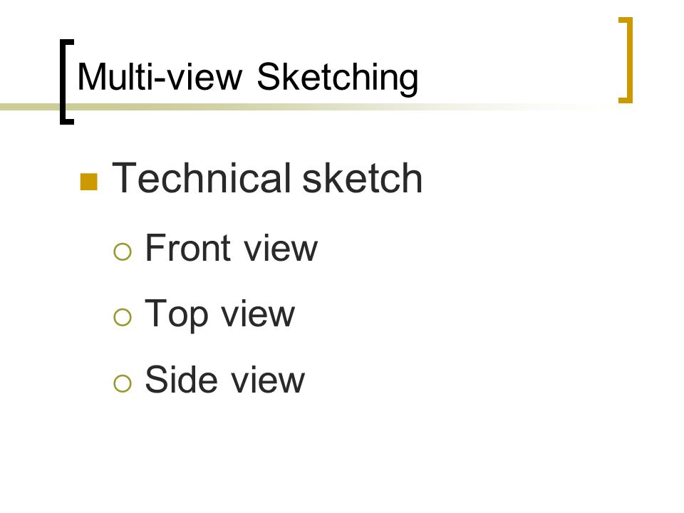 Multi-view Sketching Technical sketch Front view Top view Side view