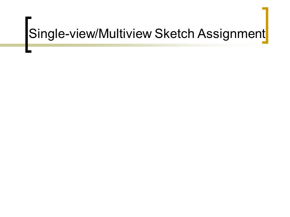 Single-view/Multiview Sketch Assignment
