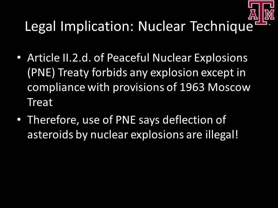 Legal Implication: Nuclear Technique Article II.2.d. of Peaceful Nuclear Explosions (PNE) Treaty forbids any explosion except in compliance with provi