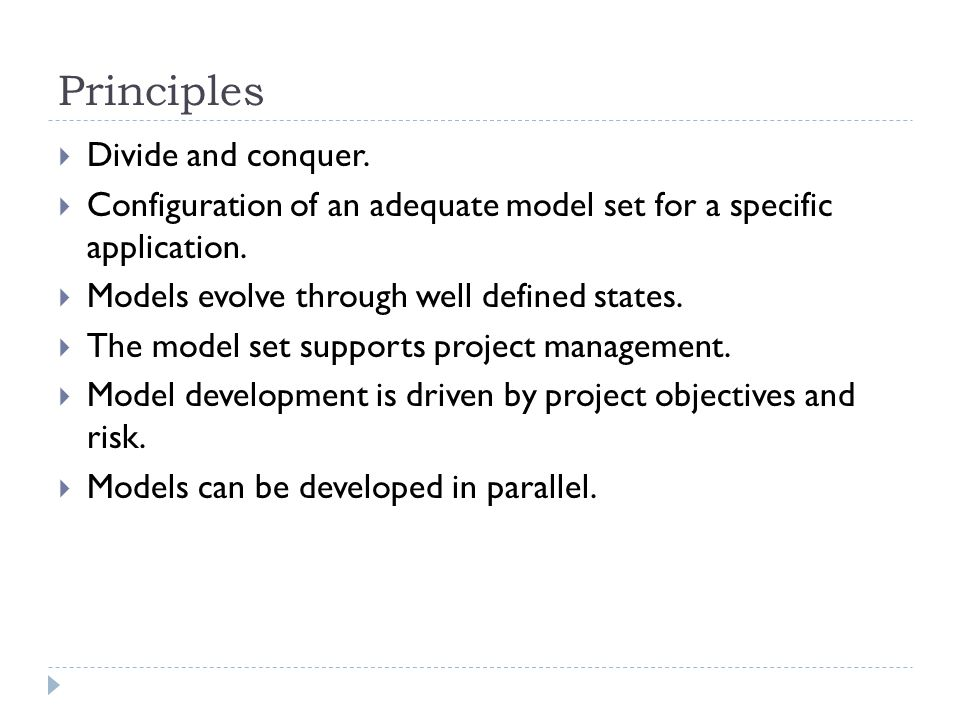 Principles Divide and conquer. Configuration of an adequate model set for a specific application. Models evolve through well defined states. The model
