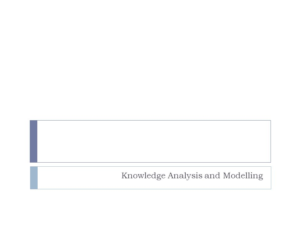Knowledge Analysis and Modelling