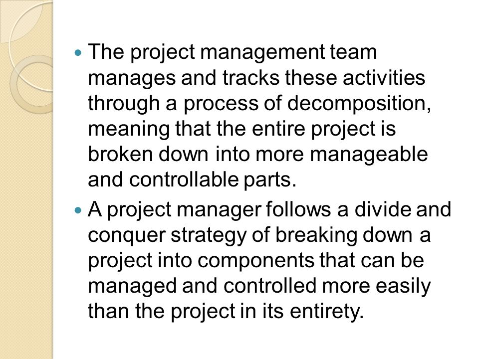 Activity Sequencing Inputs The activities attributes (logical predecessor or successor activities) The project scope statement The milestone list Approved change requests The product description (simply a description of the product being constructed)