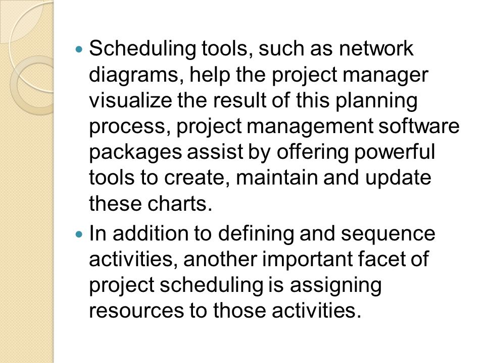 Scheduling tools, such as network diagrams, help the project manager visualize the result of this planning process, project management software packag