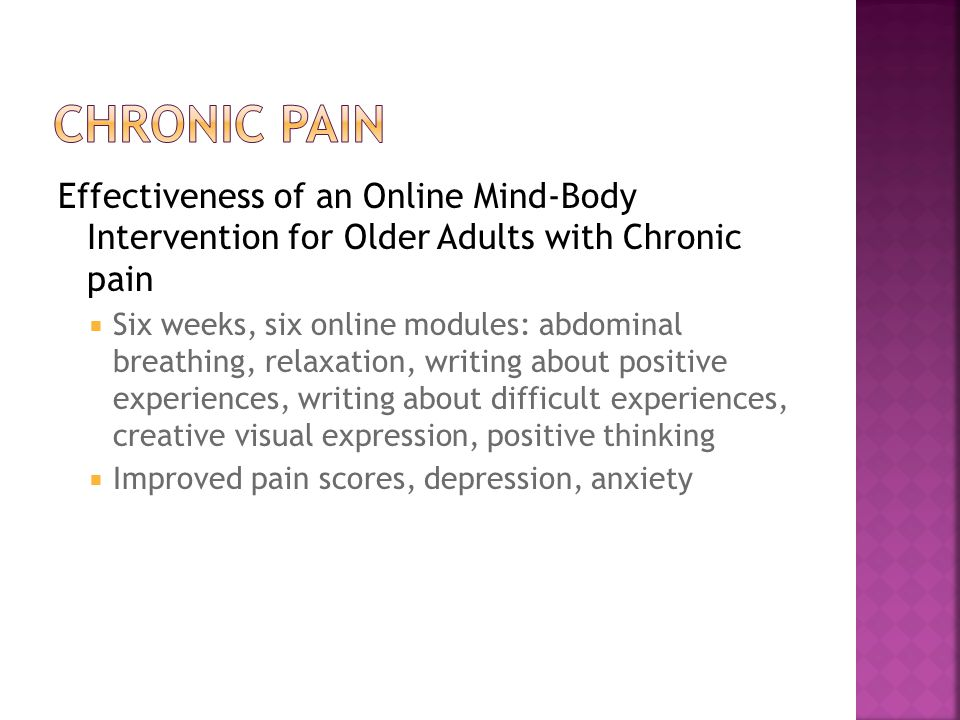 Effectiveness of an Online Mind-Body Intervention for Older Adults with Chronic pain Six weeks, six online modules: abdominal breathing, relaxation, writing about positive experiences, writing about difficult experiences, creative visual expression, positive thinking Improved pain scores, depression, anxiety