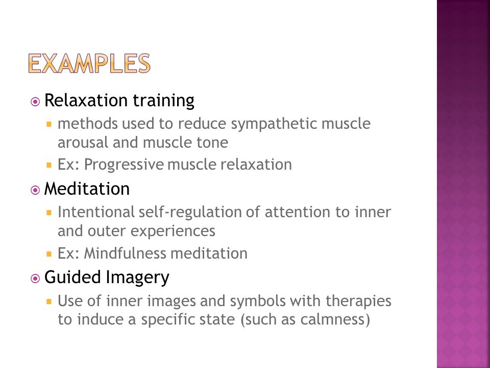 Cognitive Behavioral Therapy A method of replacing inner thoughts and dialogue that may be irrational or that contribute to distress (e.g., depression, anxiety, pain) with a revised, healthier script and frame of reference Biofeedback A system of externally generated signals that measure some aspect of physiology (e.g., thermal biofeedback, muscle tension biofeedback, galvanic skin response to sweating) Hypnosis The use of aroused, attentive, focused concentration and relative suspension of peripheral awareness to create opportunities for suggestion Psychoeducational (we do already!) Combined with other biobehavioral strategies, these methods help patients become more informed about their disease and how to manage it with improved self-efficacy