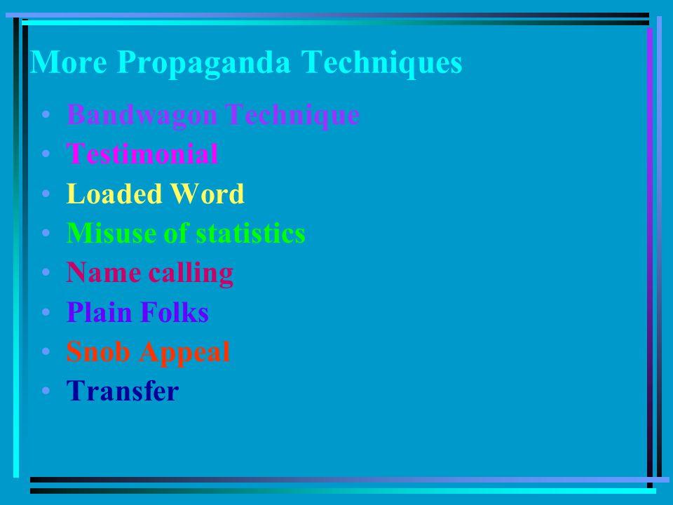 More Propaganda Techniques Bandwagon Technique Testimonial Loaded Word Misuse of statistics Name calling Plain Folks Snob Appeal Transfer