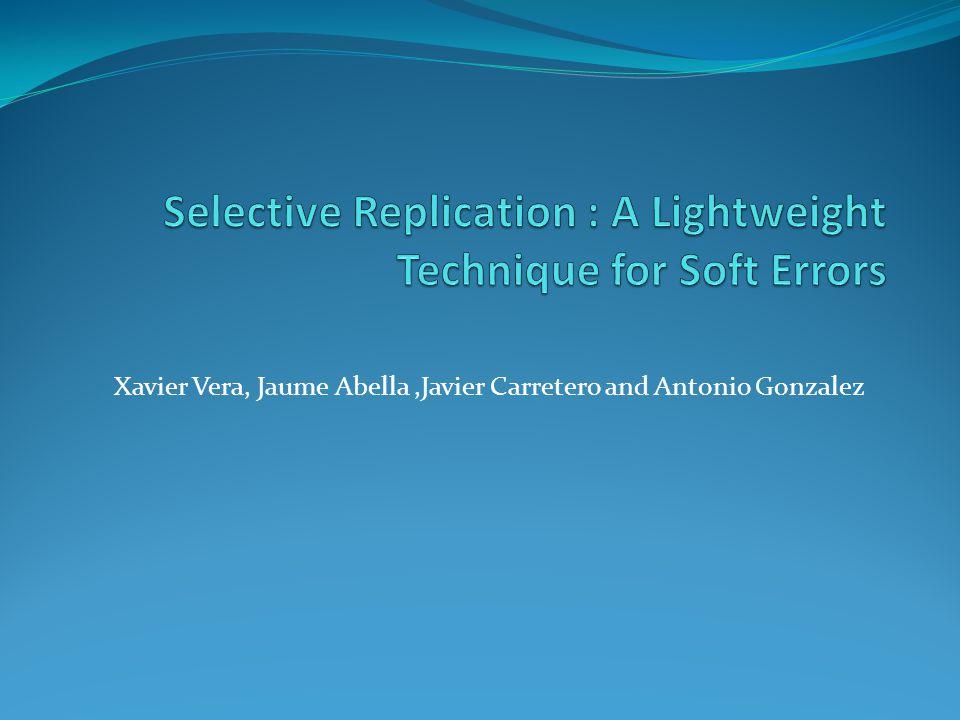Outline of Presentation Introduction Soft Errors Selective Replication Technique Implementation of Selective Replication Coverage and Results of Selective Replication Related work Conclusion