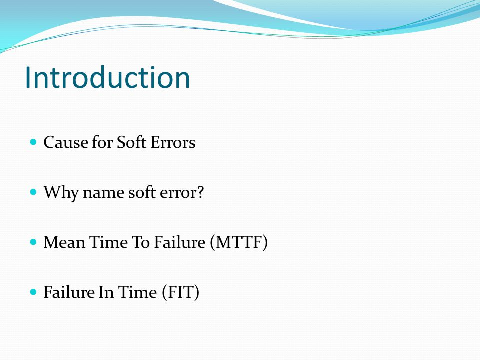 Introduction Cause for Soft Errors Why name soft error.
