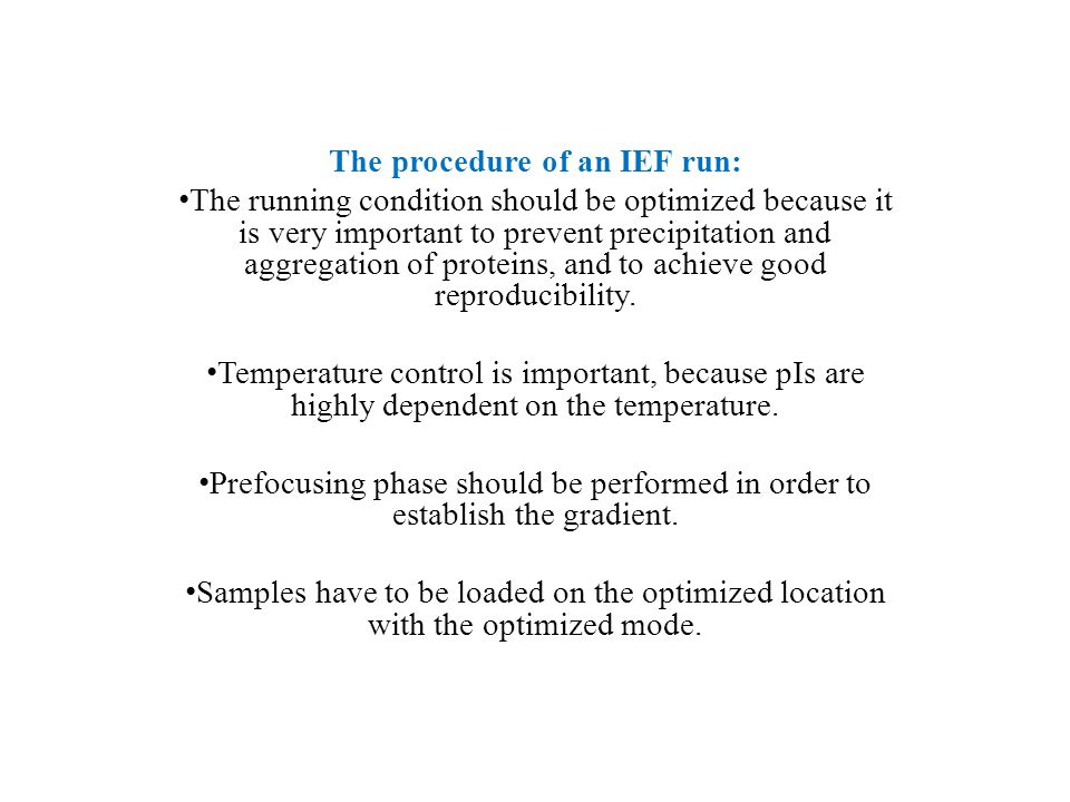 The procedure of an IEF run: The running condition should be optimized because it is very important to prevent precipitation and aggregation of proteins, and to achieve good reproducibility.