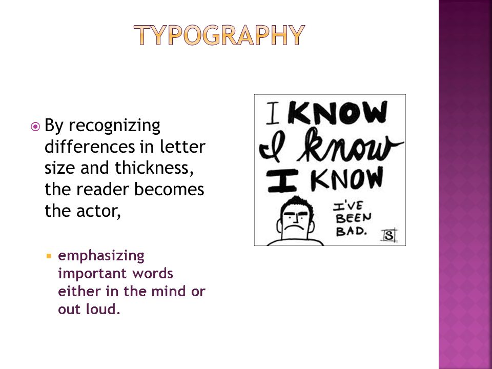 By recognizing differences in letter size and thickness, the reader becomes the actor, emphasizing important words either in the mind or out loud.