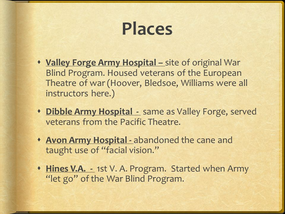 Places Valley Forge Army Hospital – site of original War Blind Program.