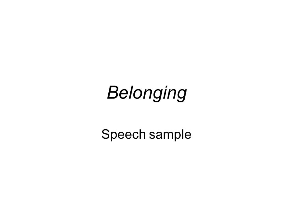 Belonging – Sample speech Introduction: Name your texts and their composers Brief statement about what ideas related to Belonging are explored in this text