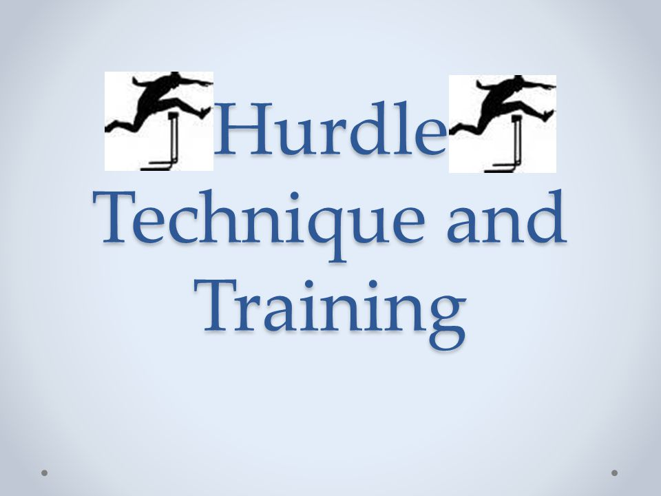 100/110h Combination of sprint ability and hurdle technique o A fast hurdler is a fast sprinter Workout balance o Start/Acceleration o Hurdle Technique o Sprint development